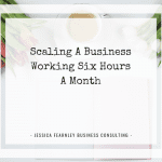 Scaling A Business Working Six Hours A Month