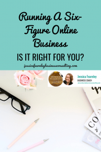 Running a six figure online business - is it right for every entrepreneur? Find out how to decide whether it's right for you. Jessica Fearnley Business Consulting. Business Coach.