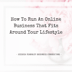 How To Run An Online Business That Fits Around Your Lifestyle