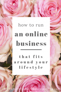 How to run an online business that fits around your lifestyle. Jessica Fearnley Business Coaching.