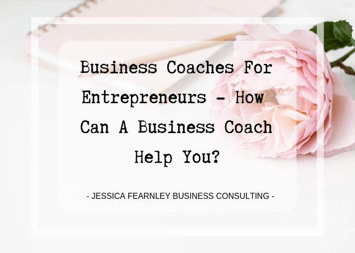 Business coaches for entrepreneurs – how can a business coach help you?
